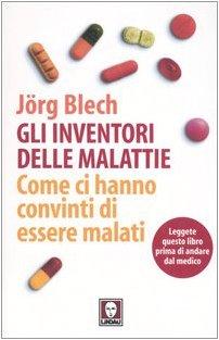 9788871805764: Gli inventori delle malattie. Come ci hanno convinti di essere malati