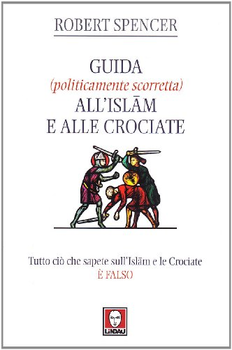 Guida (politicamente scorretta) all'Islam e alle crociate (9788871807225) by Robert. Spencer