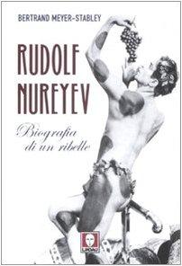 Rudolf Nureyev. Biografia di un ribelle (Le comete) - Meyer-Stabley, Bertrand