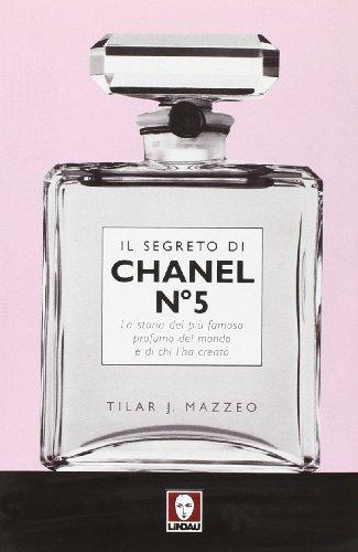 9788871809205: Il segreto di Chanel n° 5. La storia del più famoso profumo del mondo e di chi l'ha creato (Le comete)