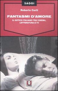 9788871809595: Fantasmi d'amore. Il gotico italiano tra cinema, letteratura e tv