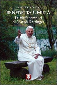 9788871809755: Benedetta umiltà. Le virtù semplici di Joseph Ratzinger (I pellicani)