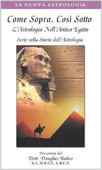 Come sopra, così sotto. L'astrologia nell'antico Egitto.: Douglas Baker