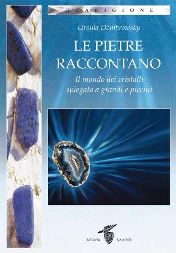 9788871831589: Le pietre raccontano. Il mondo dei cristalli spiegato a grandi e piccini