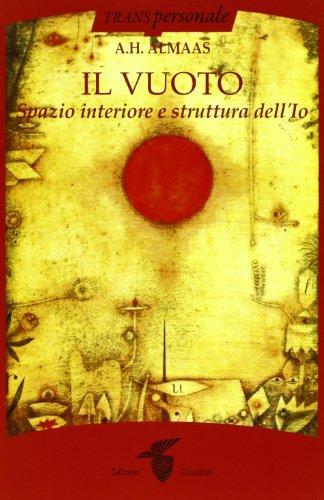 Il vuoto. Spazio interiore e struttura dell'Io (8871832094) by A. H. Almaas