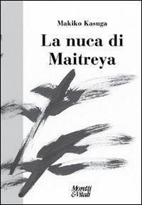 9788871864945: La Nuca Di Maitreya