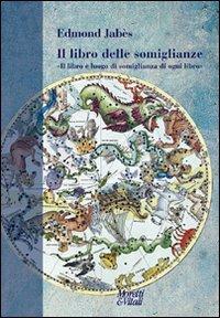 Il libro delle somiglianze. «Il libro è luogo di somiglianza di ogni libro» (8871864964) by Edmond Jabès