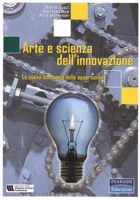 9788871922966: Arte e scienza dell'innovazione. La nuova economia delle opportunità