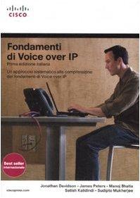 9788871923826: Fondamenti di Voice Over IP. Un approccio sistematico alla comprensione dei fondamenti di Voice Over IP