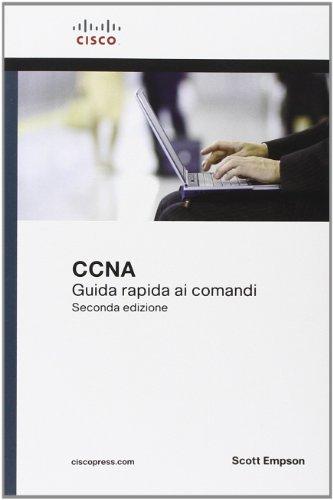 9788871925585: Cisco CCNA. Guida rapida ai comandi