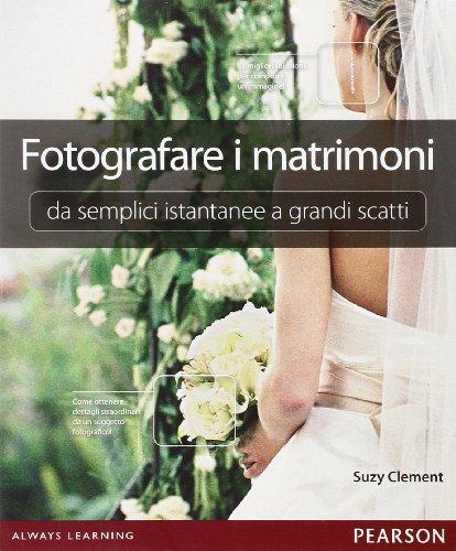 9788871927954: Fotografare i matrimoni: da semplici istantanee a grandi scatti