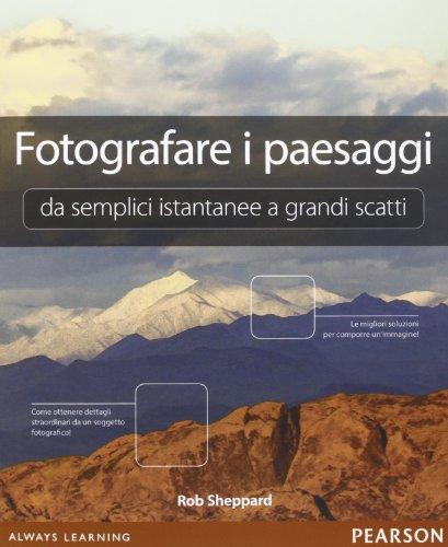 9788871929903: Fotografare i paesaggi. Da semplici istantanee a grandi scatti