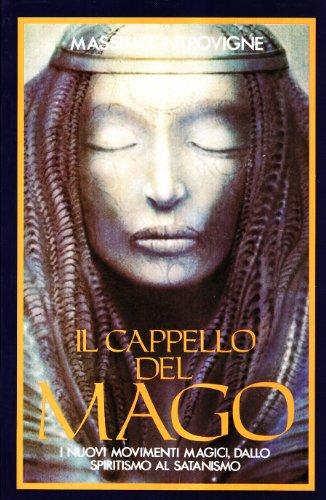 Il cappello del mago: I nuovi movimenti magici dallo spiritismo al satanismo (Italian Edition): ...