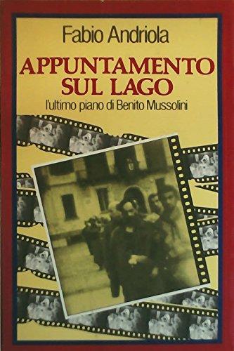 9788871980225: Appuntamento sul lago: L'ultimo piano di Benito Mussolini (Italian Edition)