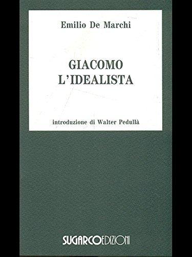 Giacomo l'idealista.: De, Marchi, Emilio