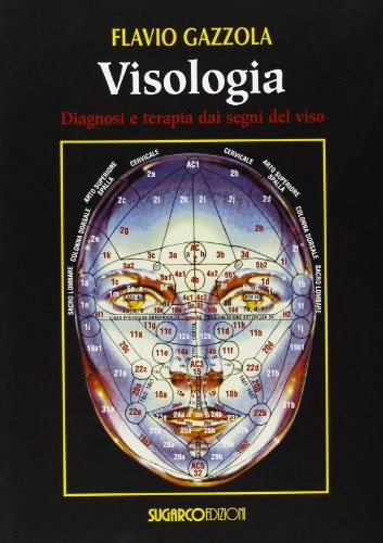 Visologia. Diagnosi e terapia dai segni del viso.: Gazzola, Flavio