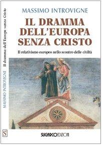 9788871985138: Il dramma dell'Europa senza Cristo. Il relativismo europeo nello scontro delle civiltà