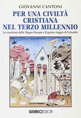 9788871985510: Per una civiltà cristiana del terzo millennio. La coscienza della Magna Europa e il quinto viaggio di Colombo