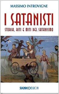 9788871985879: I satanisti. Storia, riti e miti del satanismo