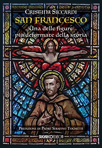 9788871987576: San Francesco. Una delle figure più deformate della storia