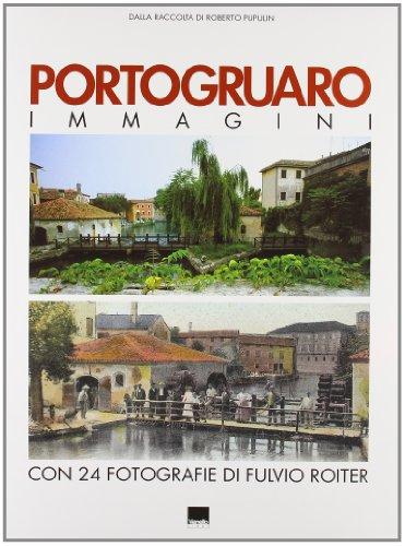 9788872001097: Portogruaro. Immagini. Dalla raccolta di Roberto Pupulin. Con 24 fotografie di Fulvio Roiter. Ediz. italiana e inglese