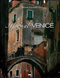 Informal Venice. Ediz. italiana e inglese (Hardback): Stefano Cusumano, Renato