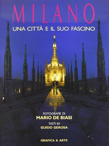 Milano. Una Citta e il suo Fascino.: De Biasi, Mario und Guido Gerosa:
