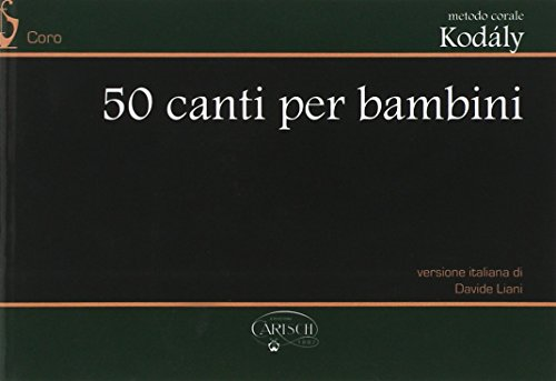 Metodo Corale Kodály: 50 Canti per Bambini: Kodály, Zoltán (Author)