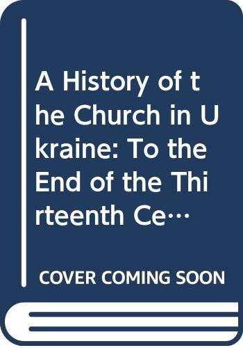 A History of the Church in Ukraine,: Senyk, Sophia