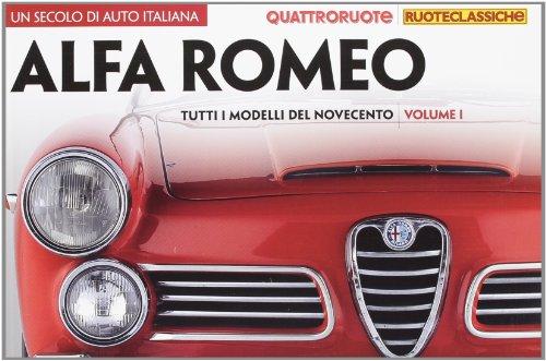 9788872127407: Un secolo di auto italiana. Alfa Romeo. Tutti i modelli del Novecento. Quattroruote ruoteclassiche. Ediz. illustrata