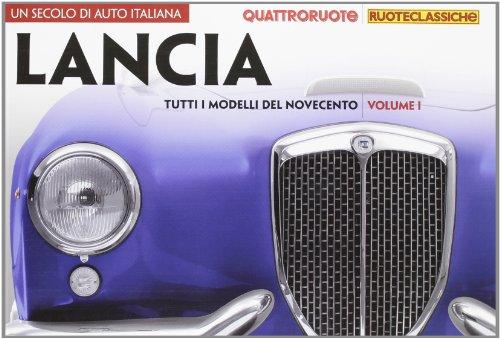 9788872127421: Un secolo di auto italiana. Lancia. Tutti i modelli del Novecento. Quattroruote ruoteclassiche. Ediz. illustrata