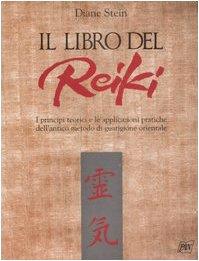 9788872170977: Il libro del reiki. I principi teorici e le applicazioni pratiche dell'antico metodo di guarigione orientale