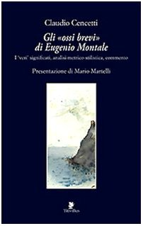 9788872181577: Gli «ossi brevi» di Eugenio Montale. I veri significati, analisi metrico-stilistica, commento