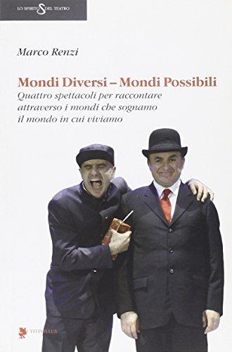 Mondi diversi, mondi possibili. Quattro spettacoli per: Marco Renzi
