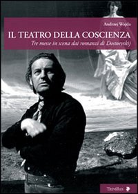 9788872183335: Il teatro della coscienza. Tre messe in scena dai romanzi di Dostoevskij