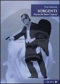 Sorgenti. Nascita del teatro corporeo (Paperback): Yves Lebreton