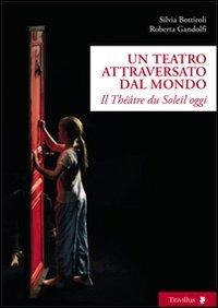 9788872183380: Un teatro attraversato dal mondo. Il Théâtre du Soleil oggi