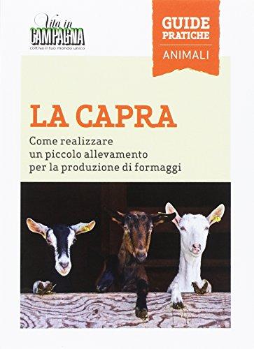 9788872203712: La capra. Come realizzare un piccolo allevamento per la produzione di formaggi