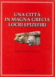 9788872210529: Una città in Magna Grecia, Locri Epizefiri: Guida archeologica (Italian Edition)