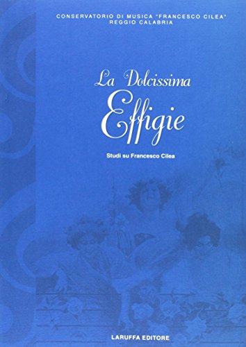 9788872211045: La dolcissima effigie. Studi su Francesco Cilea