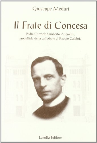 Il frate di Concesa padre Carmelo Umberto: Giuseppe Meduri