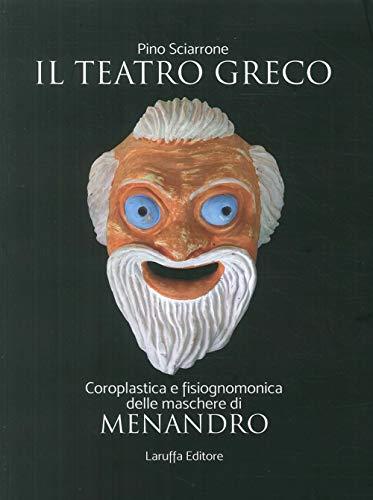 Il Teatro Greco. Coroplastica e Fisiognomonica delle: Sciarrone Pino