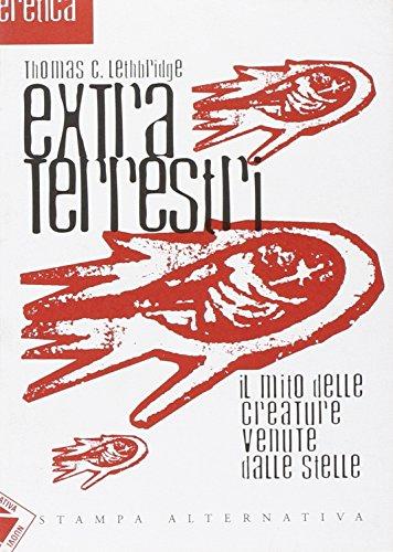 Extraterrestri. Il mito della creature venute dalle: Lethbridge, Thomas C.