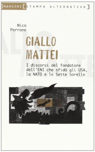 9788872265086: Giallo Mattei. I discorsi del fondatore dell'ENI che sfidò gli Usa, la NATO e le sette sorelle