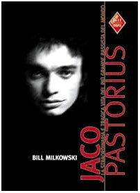 9788872266618: Jaco Pastorius. La straordinaria e tragica vita del più grande bassista del mondo (New Jazz people)