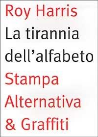 9788872267257: La tirannia dell'alfabeto. Ripensare la scrittura