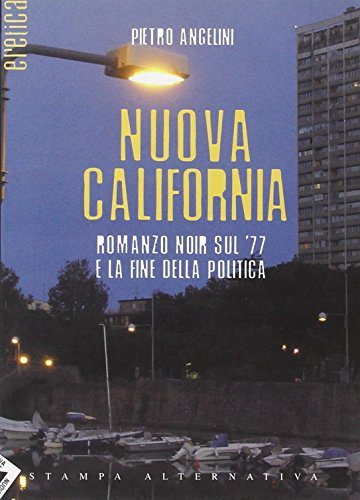 Nuova California. Romanzo noir sul '77 e: Angelini, Pietro