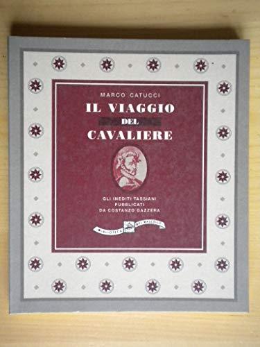 Il viaggio del Cavaliere. Gli inediti tassiani pubblicati da Costanzo Gazzera.: Catucci,Marco.