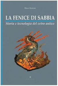 9788872281420: La fenice di sabbia. Storia e tecnologia del vetro antico (Biblioteca archeologica)