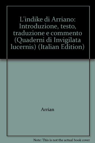 """L'indiké di Arriano: Introduzione, testo, traduzione e commento (Quaderni di """"Invigilata lucernis"""") (Italian Edition) (9788872282830) by Arrian"""